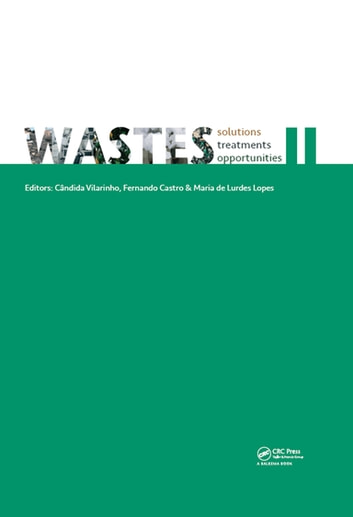 WASTES – Solutions, Treatments and Opportunities II - Selected Papers from the 4th Edition of the International Conference on Wastes: Solutions, Treatments and Opportunities, Porto, Portugal, 25-26 September 2017 ebook by