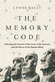 The Memory Code - Unlocking the Secrets of the Lives of the Ancients and the Power of the Human Mind 電子書籍 by Dr Lynne Kelly