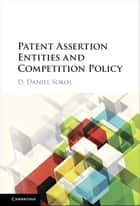 Patent Assertion Entities and Competition Policy ebook by D. Daniel Sokol
