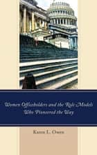 Women Officeholders and the Role Models Who Pioneered the Way ebook by Karen Owen
