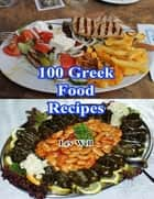 100 Greek Food Recipes ebook by Lev Well
