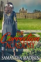 The Correction Academy ebook by Samantha Madisen