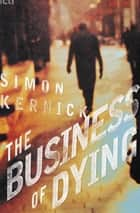 The Business of Dying ebook by Simon Kernick