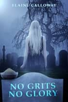 No Grits No Glory eBook by Elaine Calloway