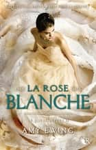Le Joyau - Livre II - La Rose blanche ebook by Amy EWING, Cécile ARDILLY