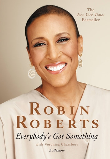 Everybody's Got Something ebook by Robin Roberts,Veronica Chambers