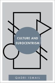 Culture and Eurocentrism ebook by Qadri Ismail