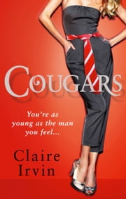 Cougars - You're asYoung as the Man You Feel ebook by Claire Irvin