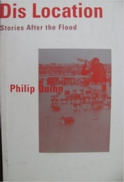 Dis Location - Stories After the Flood ebook by Philip Quinn