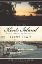 Remembering Kent Island ebook by Brent Lewis