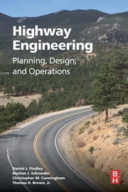 Highway Engineering - Planning, Design, and Operations ebook by Daniel J Findley,Bastian Schroeder,Christopher Cunningham,Tom Brown