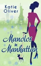 Manolos In Manhattan (Marrying Mr Darcy, Book 3) eBook by Katie Oliver