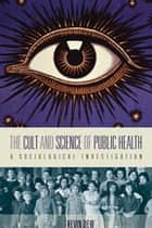 The Cult and Science of Public Health ebook by Kevin Dew