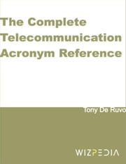 The Complete Telecommunication Acronym Reference ebook by de Ruvo, Tony