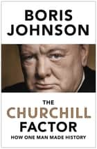 The Churchill Factor - How One Man Made History ebook by