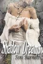 Shadow Dreams ebook by Teri Barnett
