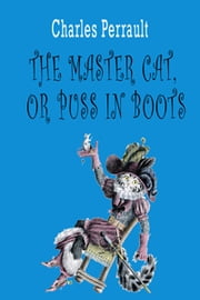 The Master Cat, or Puss in Boots ebook by Charles Perrault,Michael Bychkov,Charles Welsh