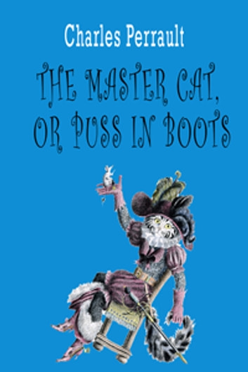 The Master Cat, or Puss in Boots ebook by Charles Perrault