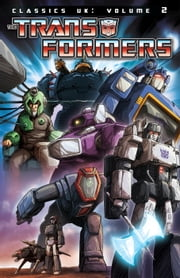 Transformers: Classics - UK Vol. 2 ebook by Furman, Simon; Mennell, Ian, Prigmore, Wilf; Hill, James; Delano, Jamie; Kitson, Barry; Simpson, Will; Perkins, Tim; Stokes, John; Anderson, Jeff; Senior, Geoff