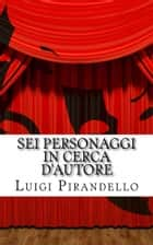 Sei Personaggi In Cerca D'autore ebook by Luigi Pirandello, Mauro Liistro
