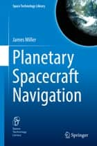 Planetary Spacecraft Navigation eBook by James Miller