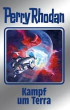 "Perry Rhodan 137: Kampf um Terra (Silberband) - 8. Band des Zyklus ""Die Endlose Armada"" ebook by Perry Rhodan"