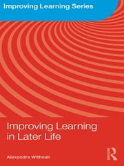 Improving Learning in Later Life ebook by Alexandra Withnall