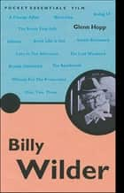 Billy Wilder - The iconic writer, producer and director ebook by Glenn Hopp