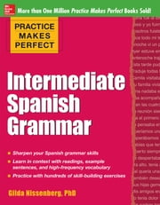 Practice Makes Perfect: Intermediate Spanish Grammar - With 160 Exercises ebook by Gilda Nissenberg