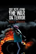 Why We're Losing the War on Terror ebook by Paul Rogers