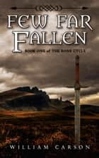 Few Far Fallen - Book One of the Rone Cycle ebook by William Carson