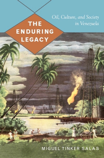 The Enduring Legacy - Oil, Culture, and Society in Venezuela ebook by Miguel Tinker Salas,Gilbert M. Joseph,Emily S. Rosenberg