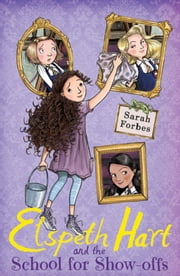 Elspeth Hart and the School for Show-offs ebook by Sarah Forbes,James Brown