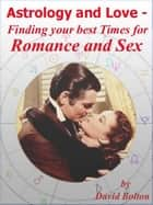 Astrology and Love: Finding your best Times for Romance and Sex ebook by David Bolton