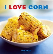 I Love Corn ebook by Lisa Skye
