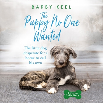 The Puppy No One Wanted - The young dog desperate for a home to call his own audiobook by Barby Keel