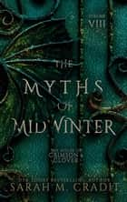 Myths of Midwinter - A New Orleans Witches Family Saga ebook by Sarah M. Cradit
