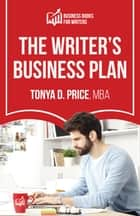 The Writer's Business Plan - A plain English Guidebook ebook by Tonya Price