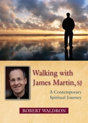 Walking with James Martin, SJ: A Contemporary Spiritual Journey ebook by Robert Waldron