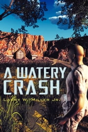 A Watery Crash ebook by Miller Jr, Larry W.