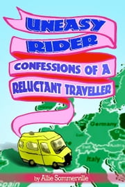Uneasy Rider: Confessions of a Reluctant Traveller ebook by Allie Sommerville