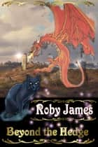 Beyond the Hedge ebook by Roby James