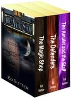 Ed Sutter's 3-Book Box Set - The Magic Shop, The Defenders, and The Amulet and the Staff ebook by Ed Sutter