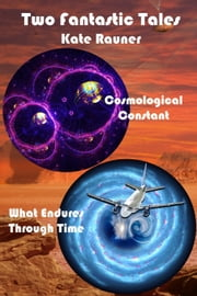 Two Fantastic Tales: Quantum Physics and Time Travel ebook by Kate Rauner
