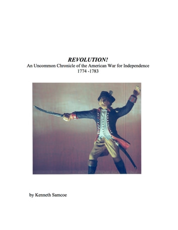Revolution An Uncommon Chronicle of the American War for Independence ebook by Kenneth Samcoe
