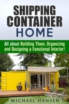 Shipping Container Home: All about Building Them, Organizing and Designing a Functional Interior! - Tiny House Living Guide ekitaplar by Michael Hansen