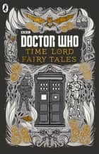 Doctor Who: Time Lord Fairy Tales ebook by Justin Richards