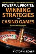 Powerful Profits Winning Strategies For Casino Games ebook by Victor H. Royer