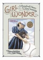 Girl Wonder - A Baseball Story in Nine Innings (with audio recording) ebook by Deborah Hopkinson, Terry Widener