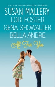 All For You - Halfway There\Buckhorn Ever After\The One You Want\One Perfect Night ebook by Susan Mallery,Lori Foster,Gena Showalter,Bella Andre